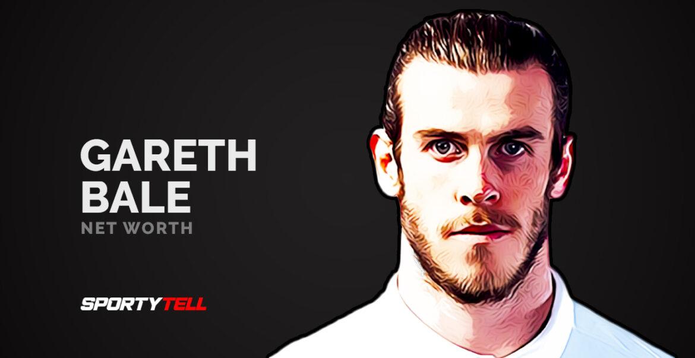 Gareth Bale Net Worth 2020